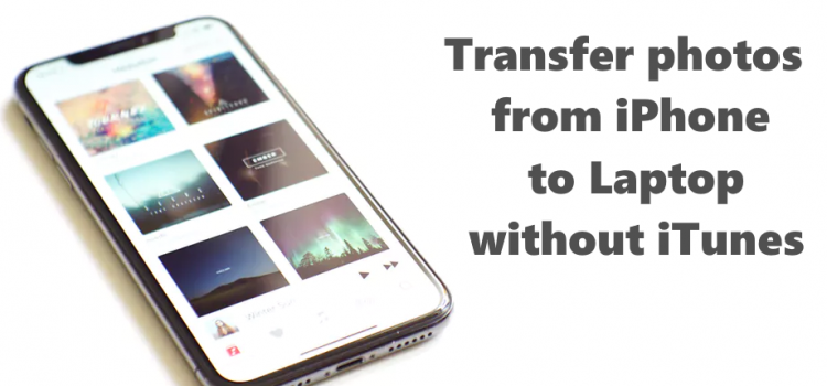 How to transfer photos from iPhone to Laptop without iTunes