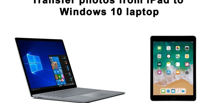 How to transfer photos from iPad to Windows 10 laptop without iTunes