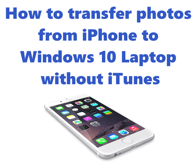 How to transfer photos from iPhone to Windows 10 Laptop without iTunes